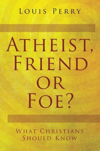 Atheist, Friend or Foe?: What Christians Should Know