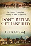 img - for Don't Retire, Get Inspired: One Couple's Extraordinary Journey to Make a Difference by Dick Nogaj (2010-01-01) book / textbook / text book
