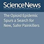 The Opioid Epidemic Spurs a Search for New, Safer Painkillers | Laurel Hamers