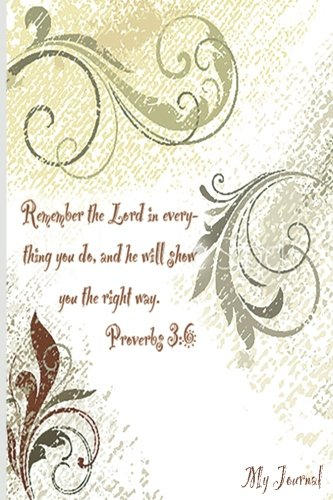 My Journal: Remember the LORD in everything you do and He will show you the right way