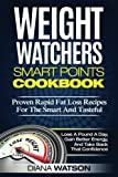 Weight Watchers Smart Points Cookbook: Proven Rapid Fat Loss Recipes For The Smart And Tasteful (Lose A Pound A Day, Gain Better Energy, And Take Back That Confidence)