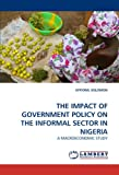img - for THE IMPACT OF GOVERNMENT POLICY ON THE INFORMAL SECTOR IN NIGERIA: A MACROECONOMIC STUDY book / textbook / text book