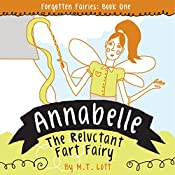 Annabelle, the Reluctant Fart Fairy : Forgotten Fairies, Book 1 | M T Lott