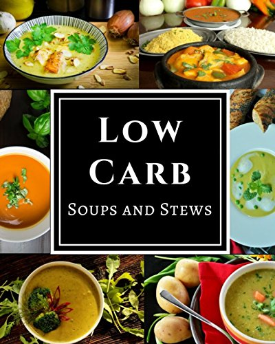 Low Carb Soups and Stews: Assortment of Delicious Low Carb Diet Soup and Stew Recipes by Chris McMorris
