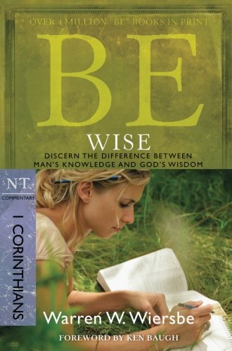 Be Wise (1 Corinthians): Discern the Difference Between Man's Knowledge and God's Wisdom (The BE Series - Malls Nh Outlet