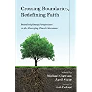 Crossing Boundaries, Redefining Faith: Interdisciplinary Perspectives on the Emerging Church Movement