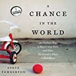 A Chance in the World: An Orphan Boy, a Mysterious Past, and How He Found a Place Called Home | Steve Pemberton