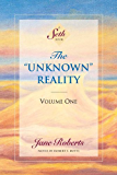 "The ""Unknown"" Reality, Volume One (A Seth Book)"