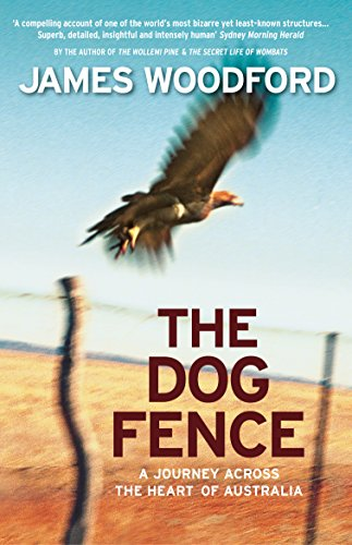 The Dog Fence: A Journey Across the Heart of (Colonial Fence)