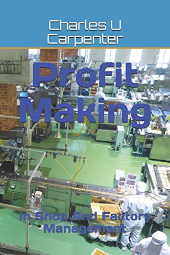 Read Online Profit Making: In Shop And Factory Management ebook