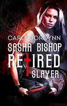Sasha Bishop: Retired Slayer by [Jordynn, Carly]