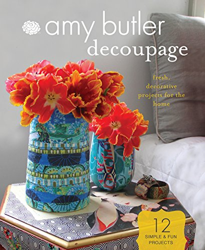 Butler Paper Amy - Amy Butler Decoupage: Fresh, Decorative Projects for the Home
