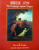 Siege - 1759 : The Campaign Against Niagara, Dunnigan, Brian L., 0941967158