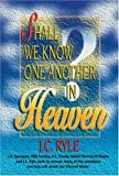 Shall We Know One Another in Heaven by John Charles Ryle (1997-02-04)