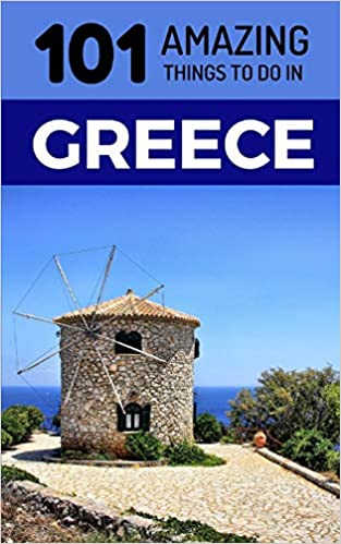 101 Amazing Things to Do in Greece: Greece Travel Guide (Athens