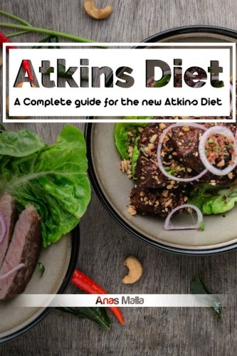 Atkins diet: A Complete guide for the new Atkins Diet, Step by step to Lose weig: Nutritional Supplements, Foods to Eat on the Atkins Diet (Lose ... Paleo diet, Anti inflammatory) (Volume 1) by Anas Malla