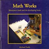 Math Works : Montessori Math and the Developing Brain, , 0939195380