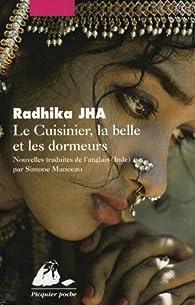Le Cuisinier, la Belle et les Dormeurs par Radhika Jha