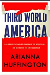 Third World America: How Our Politicians Are Abandoning the Middle Class and Betraying the American Dream Kindle Edition