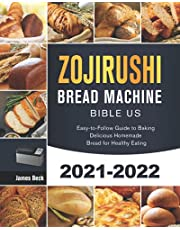 Zojirushi Bread Machine Bible US 2021-2022: Easy-to-Follow Guide to Baking Delicious Homemade Bread for Healthy Eating