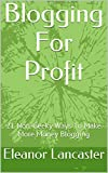 Blogging For Profit: 21 Non-Geeky Ways To Make More Money Blogging