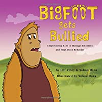 Bigfoot Gets Bullied: Empowering Kids to Manage Emotions and Stop Mean Behavior