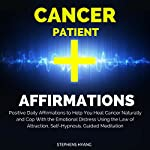 Cancer Patient Affirmations: Positive Daily Affirmations to Help You Heal Cancer Naturally and Cope with the Emotional Distress Using the Law of Attraction, Self-Hypnosis, Guided Meditation | Stephens Hyang