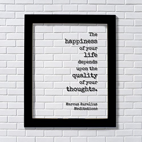 Marcus Aurelius - Meditations - Floating Quote - The happiness of your life depends upon the quality of your thoughts - Philosophy Stoicism