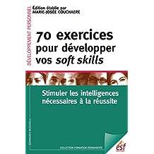 70 exercices pour développer vos soft skills. Stimuler les intelligences nécessaires à la réussite (Formation permanente t. 213) (French Edition)