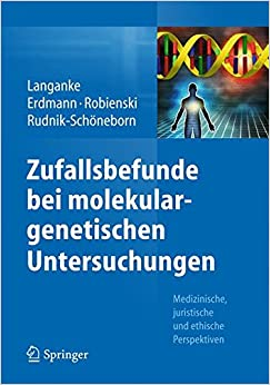 Zufallsbefunde bei molekulargenetischen Untersuchungen: Medizinische, juristische und ethische Perspektiven