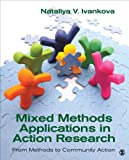 Mixed Methods Applications in Action Research : From Methods to Community Action, Ivankova, Nataliya V., 1452220034