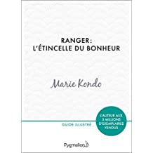 Ranger : l'étincelle du bonheur: Un manuel illustré par une experte dans l'art et l'organisation du rangement (PRATIQUE (LSH)) (French Edition)
