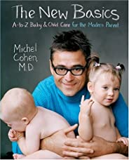 The New Basics: A-to-Z Baby & Child Care for the Modern Pa