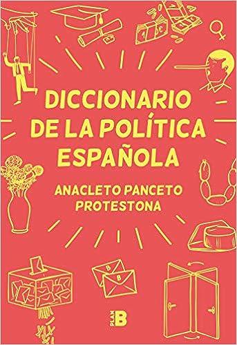 Diccionario de la política española: Amazon.es: Anacleto Panceto, Protestona: Libros