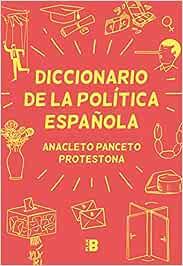 Diccionario de la política española (Plan B): Amazon.es: Panceto, Anacleto, Protestona: Libros