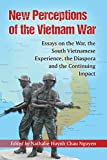 img - for New Perceptions of the Vietnam War: Essays on the War, the South Vietnamese Experience, the Diaspora and the Continuing Impact book / textbook / text book