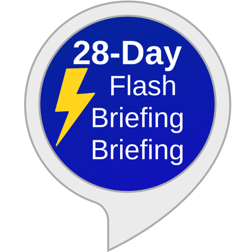 28-Day Flash Briefing Briefing