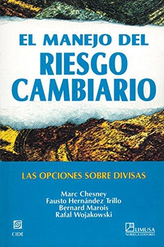 El manejo del riesgo cambiario/ The Risk Management of the Exchange: Las Opciones Sobre Divisas/ The Currency Options (Spanish Edition)