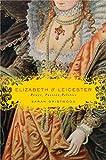 Elizabeth & Leicester: Power, Passion, Politics
