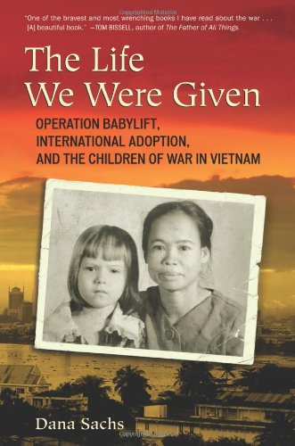 The Life We Were Given: Operation Babylift, International Adoption, and the Children of War in Vietnam by Beacon Press