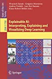 Explainable AI: Interpreting, Explaining and