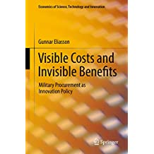 Visible Costs and Invisible Benefits: Military Procurement as Innovation Policy (Economics of Science, Technology and Innovation)