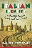 Italian Identity in the Kitchen, or Food and the Nation, Montanari, Massimo, 0231160844