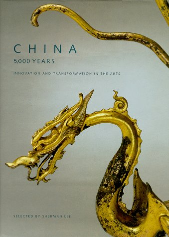 China: 5,000 Years : Innovation and Transformation in the Arts