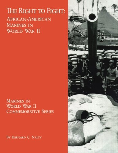(The Right to Fight:  African-American Marines in World War II (Marines in World War II Commemorative Series))