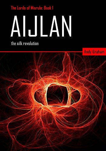 Aijlan: The Silk Revolution (The Lords of Misrule Book 1) by [Graham, Andy]