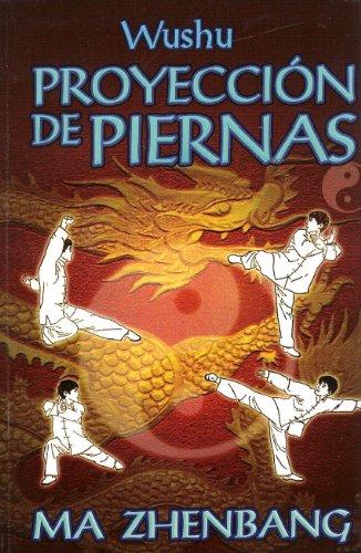 Wushu. Proyeccion de Piernas. (Spanish Edition) [Ma Zhenbang] (Tapa Blanda)