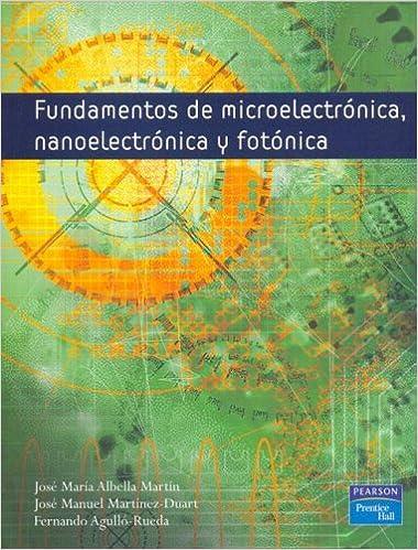 Fundamentos de microelectrónica, nanoelectrónica y fotónica Fuera de colección Out of series: Amazon.es: José María Albella Martín: Libros