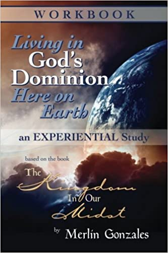 Living in God's Dominion Here on Earth: an EXPERIENTIAL