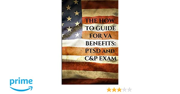 Amazon com: The How to Guide for VA Benefits: PTSD and C&P Exam